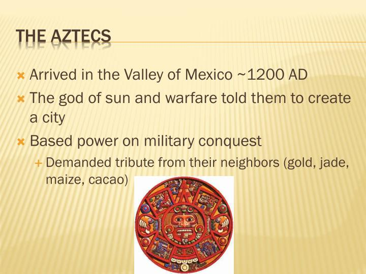 Arrived in the Valley of Mexico ~1200 AD