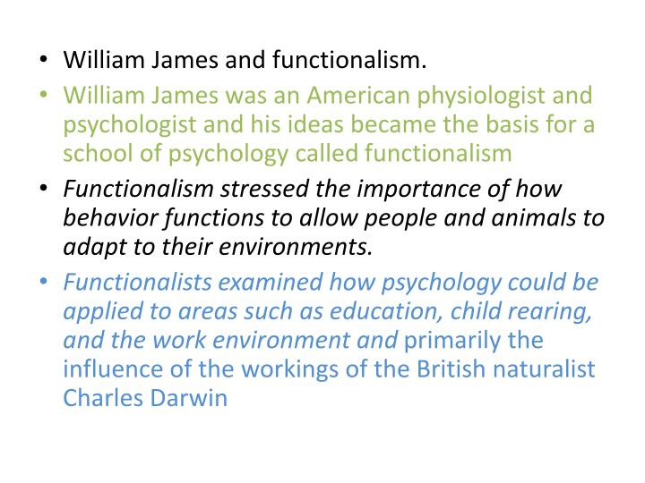 William James and functionalism.