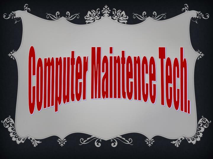 Computer Maintence Tech.