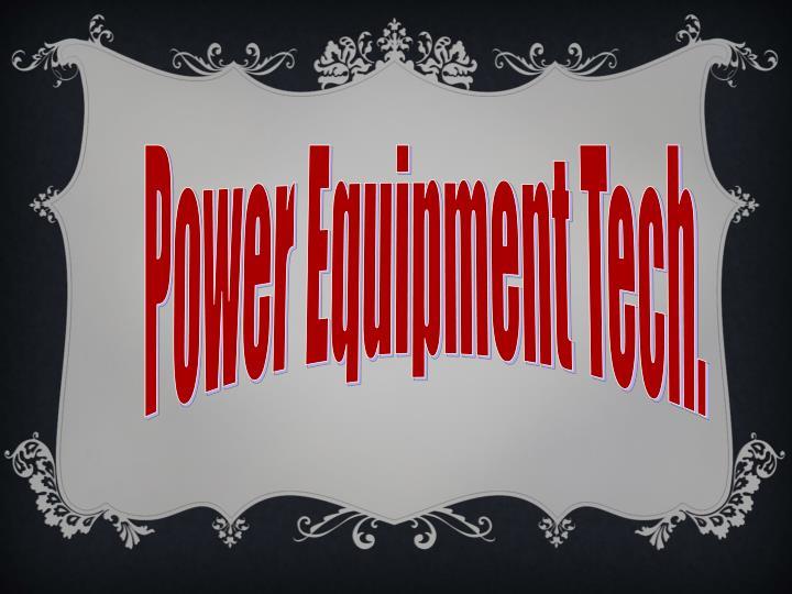 Power Equipment Tech.