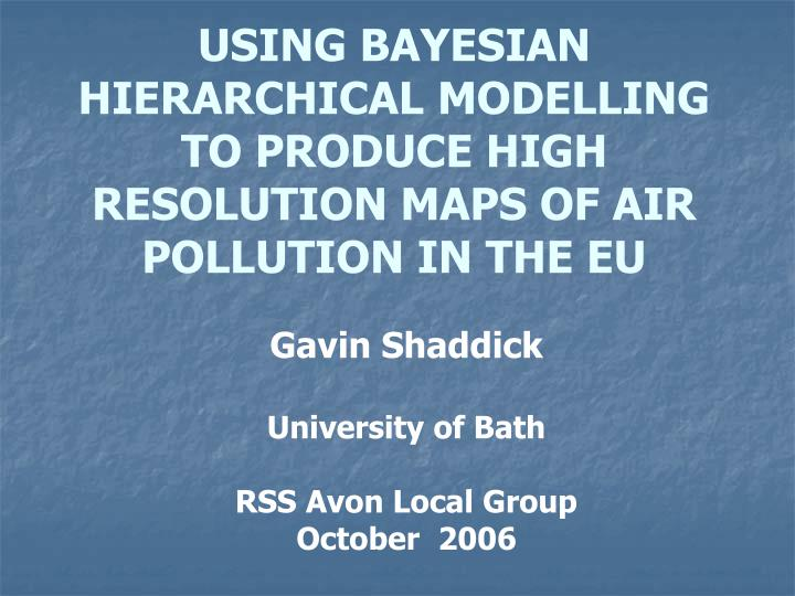 using bayesian hierarchical modelling to produce high resolution maps of air pollution in the eu n.