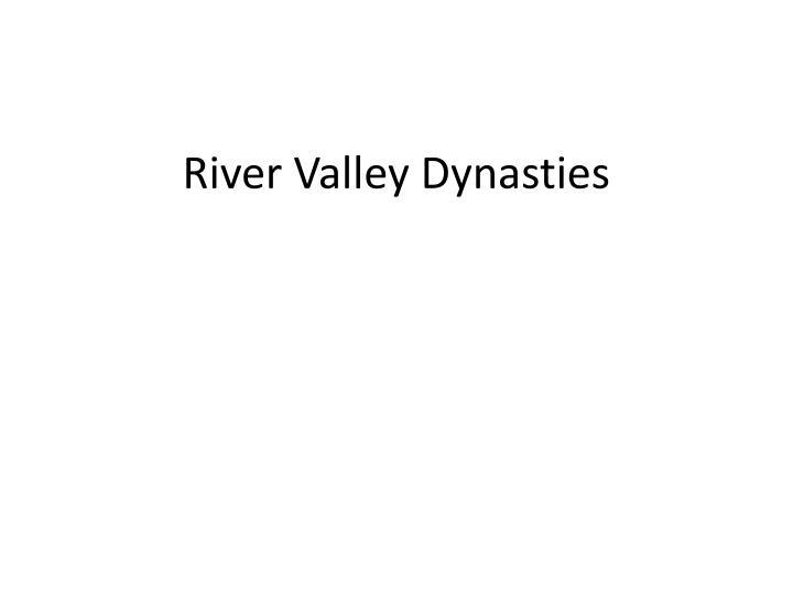 River valley dynasties