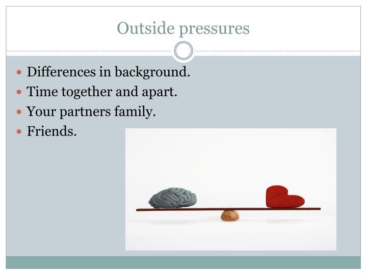 Outside pressures