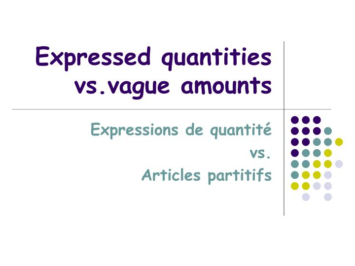 expressed quantities vs vague amounts n.