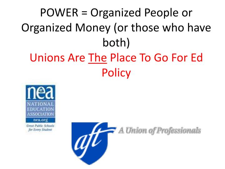 POWER = Organized People or Organized Money (or those who have both)