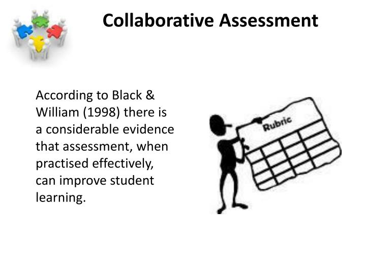 According to Black & William (1998) there is a considerable evidence that assessment, when practised effectively, can improve student learning.