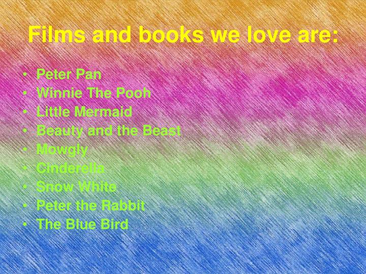 Films and books we love are: