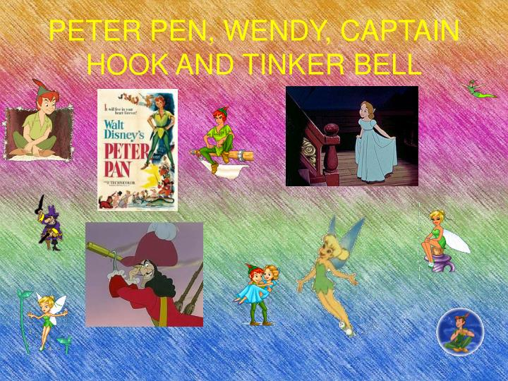PETER PEN, WENDY, CAPTAIN HOOK AND TINKER BELL