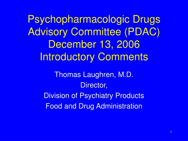 psychopharmacologic drugs advisory committee pdac december 13 2006 introductory comments n.