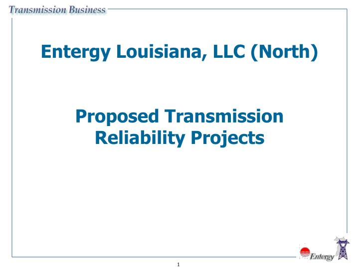 Entergy louisiana llc north proposed transmission reliability projects