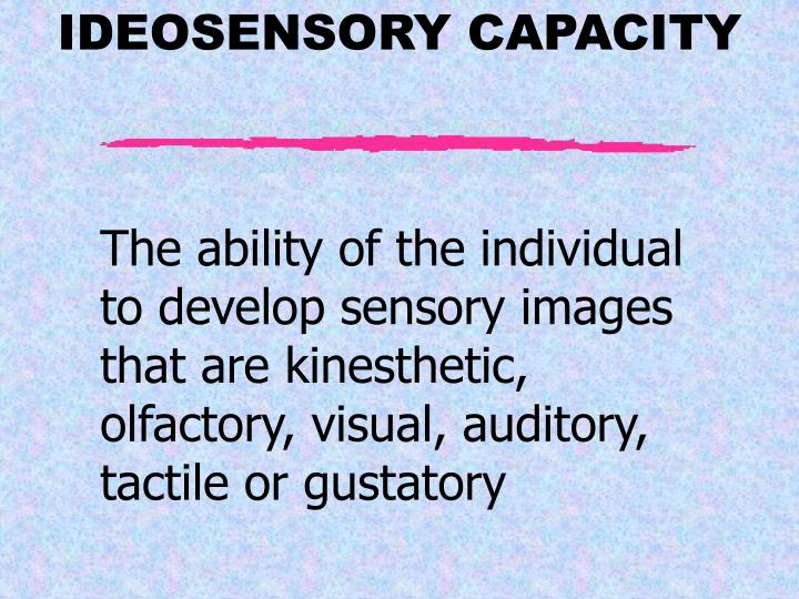 The ability of the individual to develop sensory images that are kinesthetic, olfactory, visual, auditory, tactile or gustatory