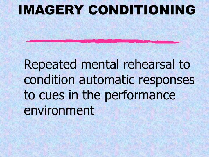Repeated mental rehearsal to condition automatic responses to cues in the performance environment
