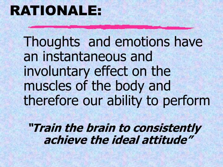Thoughts  and emotions have an instantaneous and involuntary effect on the muscles of the body and therefore our ability to perform