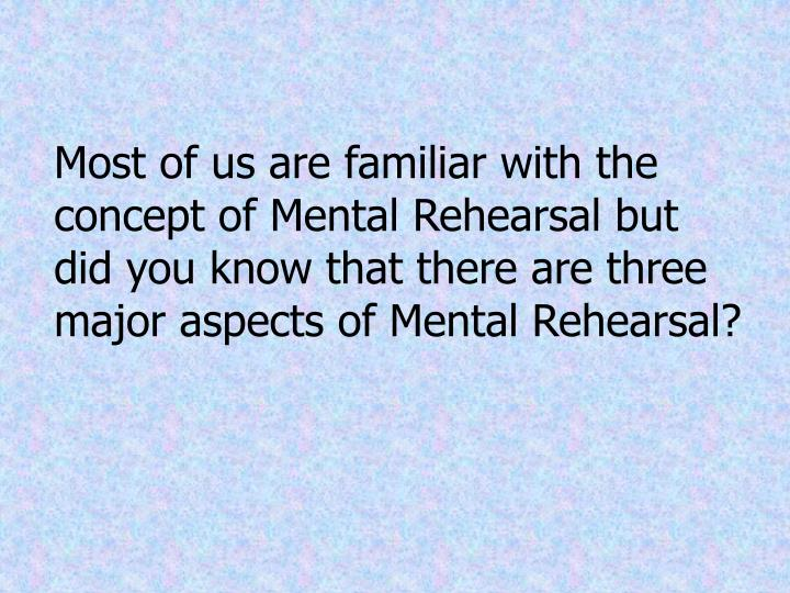 Most of us are familiar with the concept of Mental Rehearsal but did you know that there are three major aspects of Mental Rehearsal?