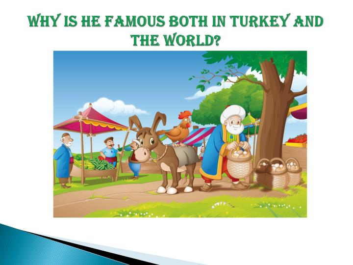 Why is he famous both in turkey and the world