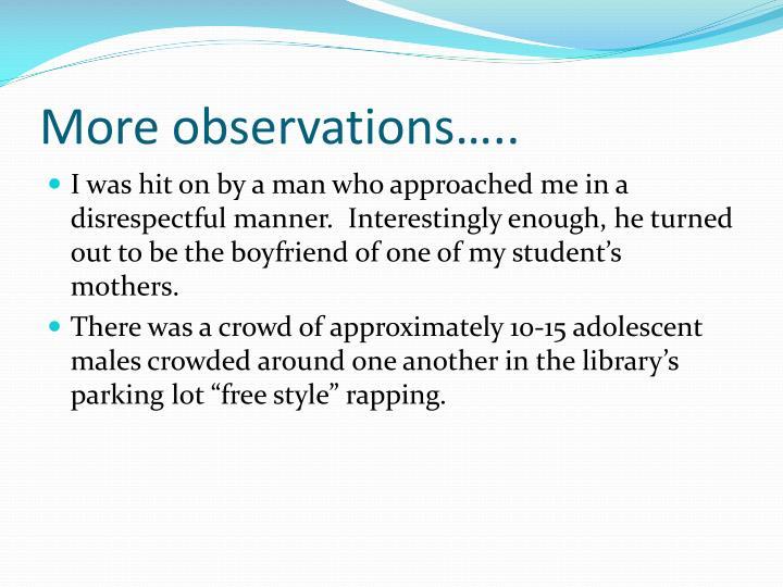 More observations…..