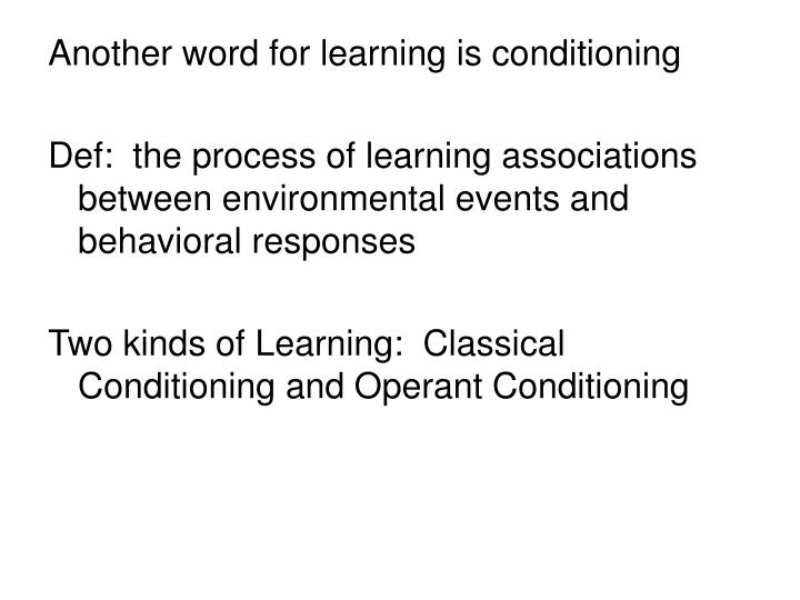 an analysis of four learning processes classical conditioning operant conditioning observational lea In classical conditioning learning is passive, or the learner is the object, while in operant conditioning the learning is active or the learner is subjected to the consequence.