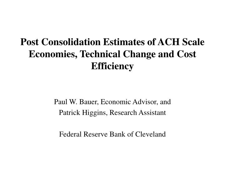 post consolidation estimates of ach scale economies technical change and cost efficiency n.