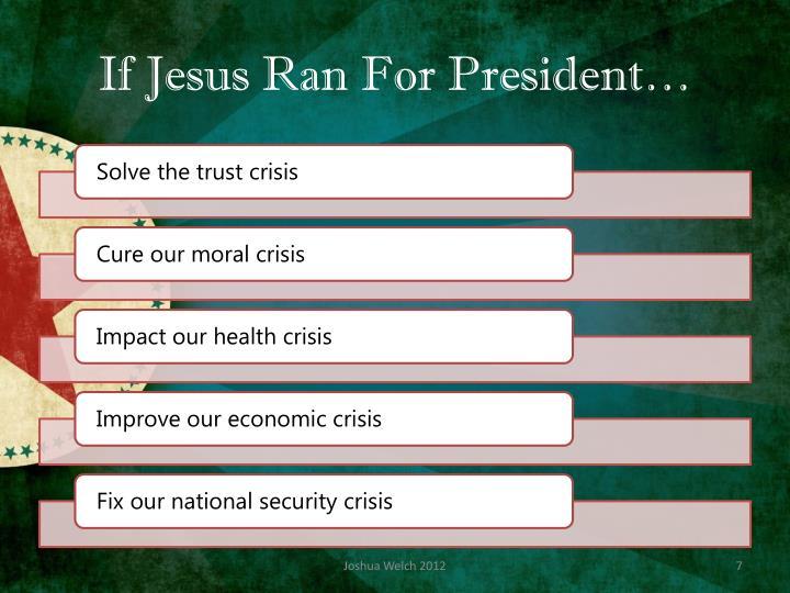If Jesus Ran For President…