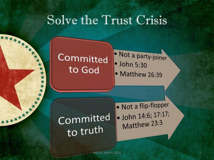 Solve the trust crisis