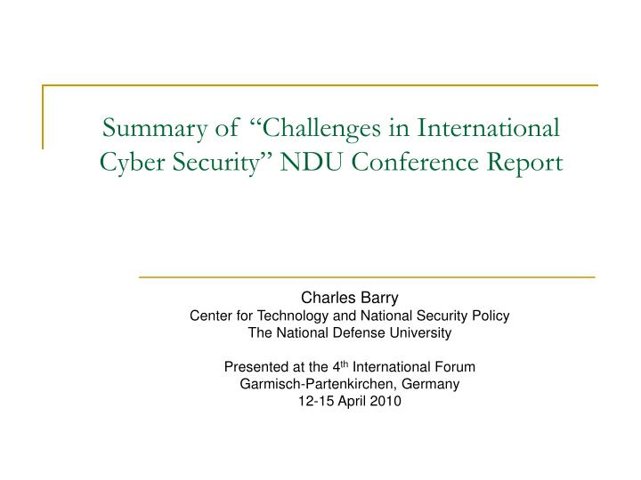 summary of c hallenges in international cyber security ndu conference report n.