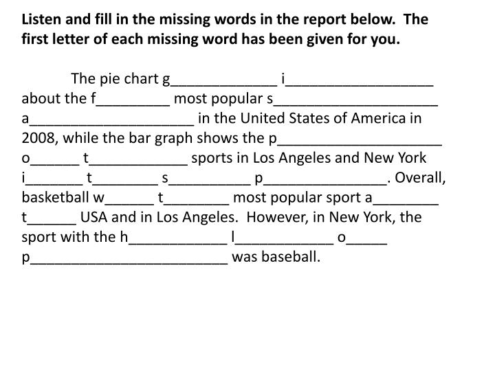 Listen and fill in the missing words in the report below.  The first letter of each missing word has been given for you.