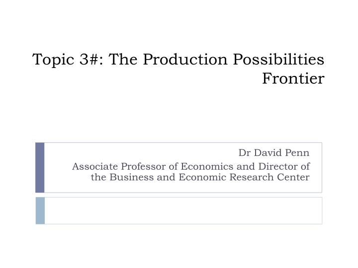 topic 3 the production possibilities frontier n.