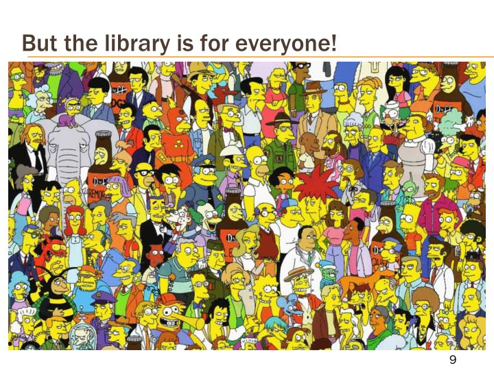 But the library is for everyone!