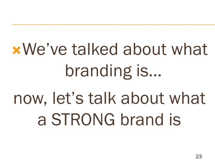 We've talked about what branding is…