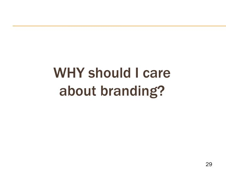 WHY should I care about branding?
