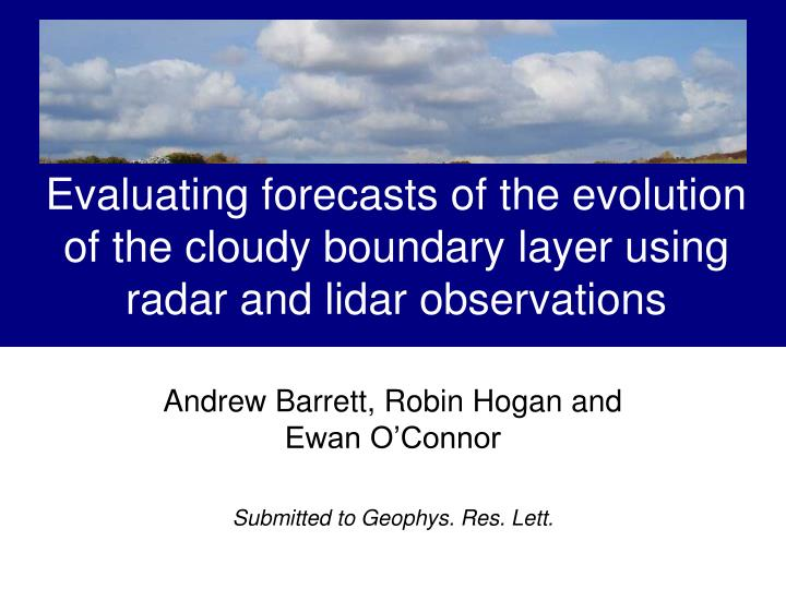 Evaluating forecasts of the evolution of the cloudy boundary layer using radar and lidar observation...