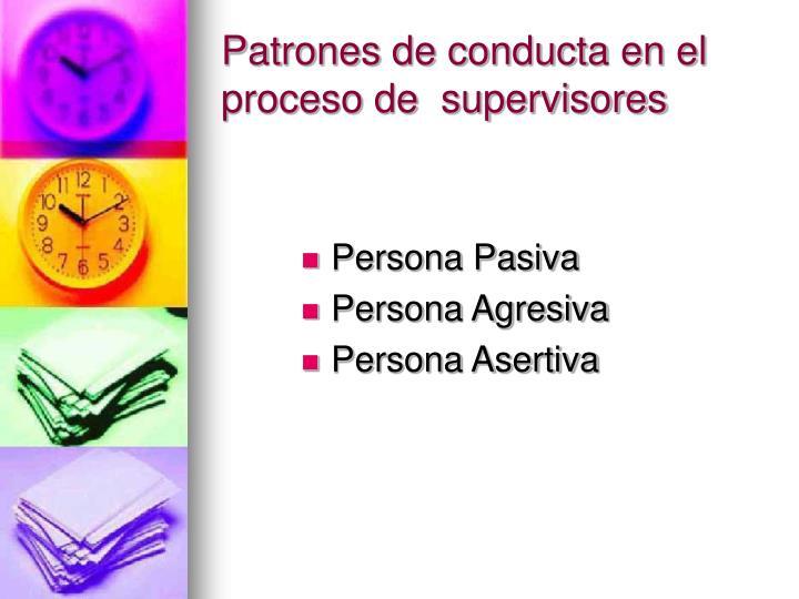 Patrones de conducta en el proceso de  supervisores