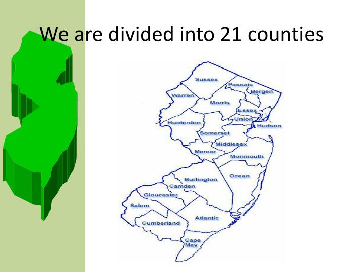 We are divided into 21 counties