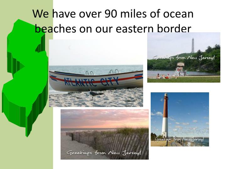 We have over 90 miles of ocean beaches on our eastern border