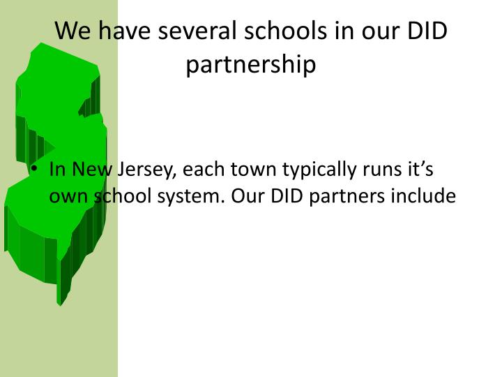 We have several schools in our DID partnership