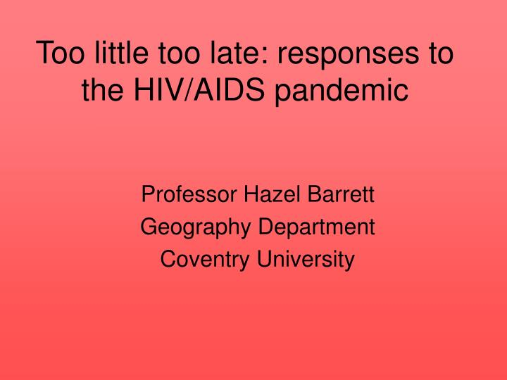 too little too late responses to the hiv aids pandemic n.