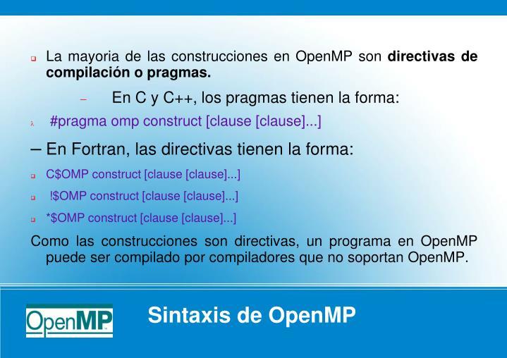 La mayoria de las construcciones en OpenMP son