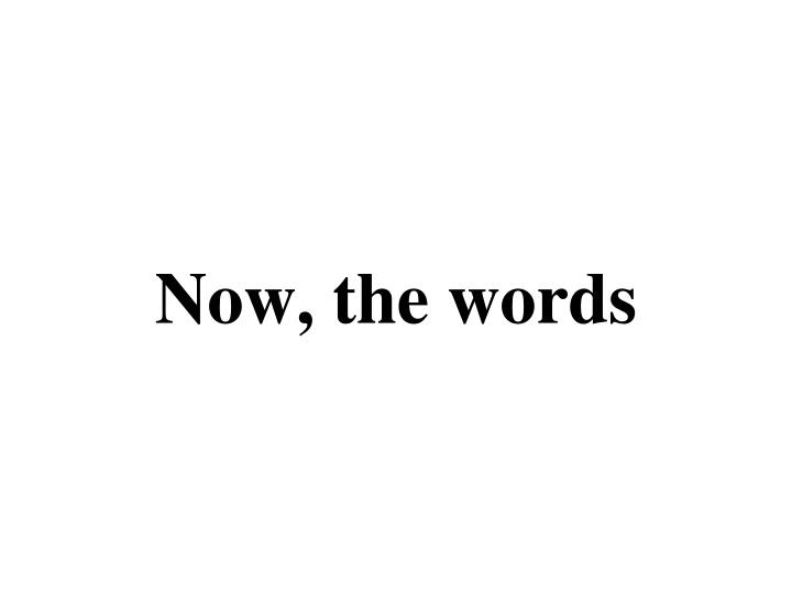 Now, the words