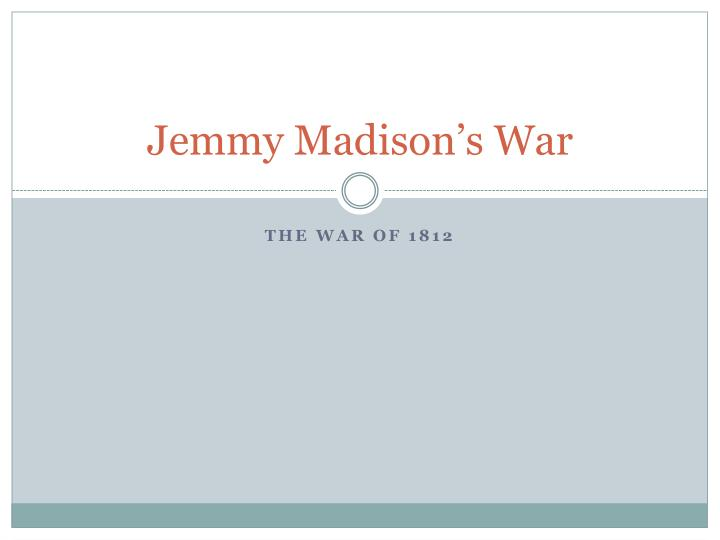 jemmy madison s war n.
