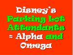 disney s parking lot attendants alpha and omega