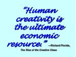 human creativity is the ultimate economic resource richard florida the rise of the creative class