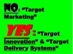 no target marketing yes target innovation target deliver y s y stems