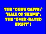 the guru gaffe s hall of shame the over rated eight