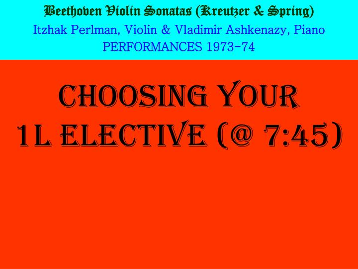 choosing your 1l elective @ 7 45 n.