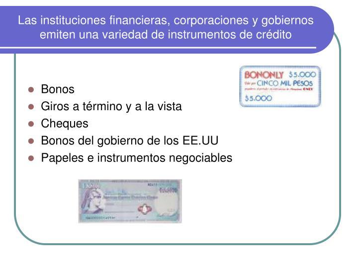 Las instituciones financieras, corporaciones y gobiernos emiten una variedad de instrumentos de crédito