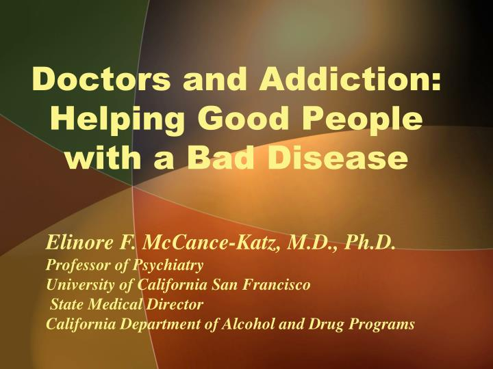 doctors and addiction helping good people with a bad disease n.