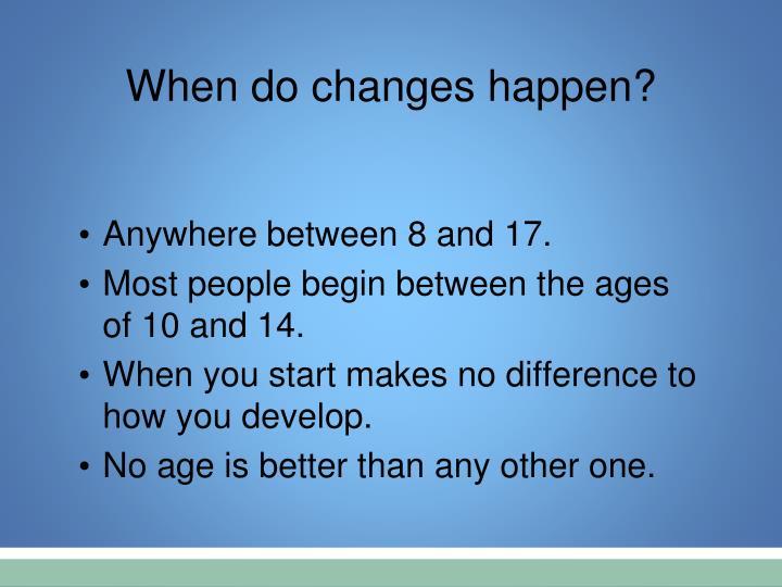 When do changes happen?
