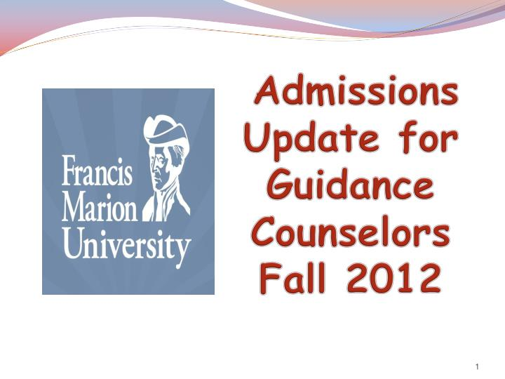 admissions update for guidance counselors fall 2012 n.