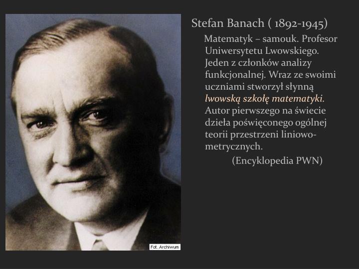 Stefan Banach ( 1892-1945)