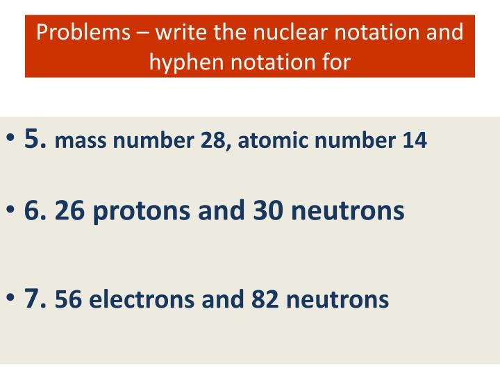 Problems – write the nuclear notation and hyphen notation for
